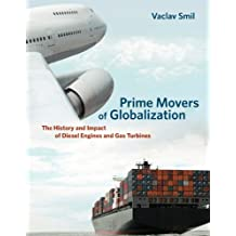 Prime Movers of Globalization: The History and Impact of Diesel Engines and Gas Turbines