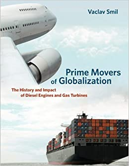 image for Prime Movers of Globalization: The History and Impact of Diesel Engines and Gas Turbines (The MIT Press)