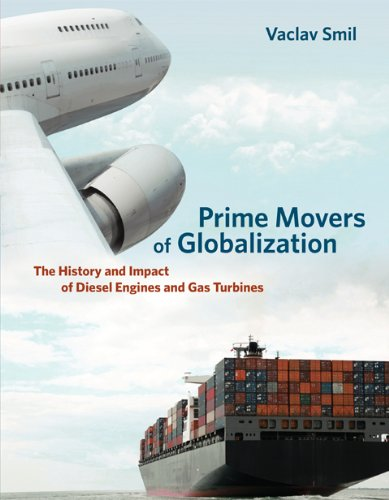 Prime Movers of Globalization: The History and Impact of Diesel Engines and Gas Turbines (The MIT Press)