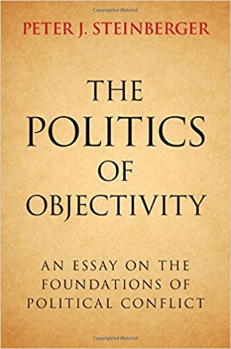 the politics of objectivity an essay on the foundations of  the politics of objectivity an essay on the foundations of political conflict