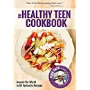 The Healthy Teen Cookbook: Around the World In 80 Fantastic Recipes