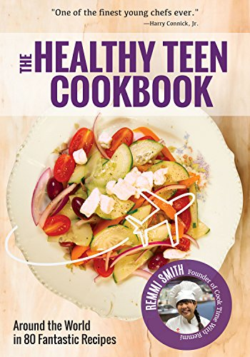 The Healthy Teen Cookbook: Around the World In 80 Fantastic Recipes by Remmi Smith