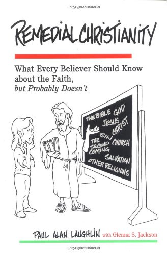 Remedial Christianity: What Every Believer Should Know About the Faith, but Probably Doesn't PDF