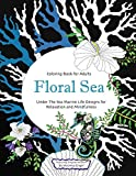 #4: Floral Sea Adult Coloring Book: A Underwater Adventure Featuring Ocean Marine Life and Seascapes, Fish, Coral, Sea Creatures and More for Relaxation and Mindfulness (Volume 1)