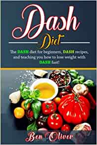DASH Diet: The Dash diet for beginners, DASH recipes, and