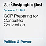 GOP Preparing for Contested Convention | Robert Costa,Tom Hamburger