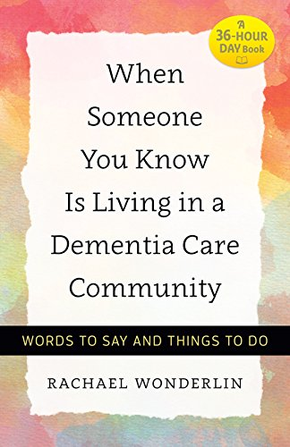 When Someone You Know Is Living in a Dementia Care Community (A 36-Hour Day Book) -
