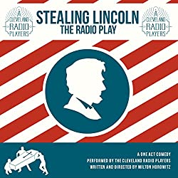 Stealing Lincoln: The Radio Play (The Cleveland Radio Players)