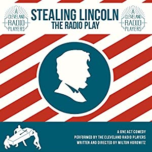 Stealing Lincoln: The Radio Play (The Cleveland Radio Players) Audiobook