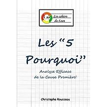 """Les """"5 Pourquoi"""": Analyse Efficace de la Cause Première! (Les cahiers du Lean t. 4) (French Edition)"""