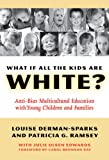 What If All the Kids Are White?, Louise Derman-Sparks and Patricia G. Ramsey, 0807746789