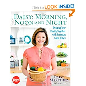 Daisy: Morning, Noon and Night: Bringing Your Family Together with Everyday Latin Dishes Daisy Martinez