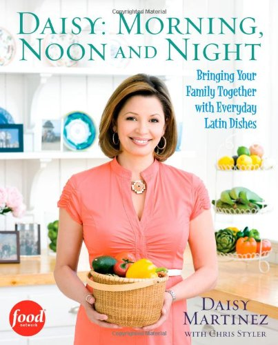 Daisy: Morning, Noon and Night: Bringing Your Family Together with Everyday Latin - Daisy Wine