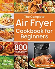 The Complete Air Fryer Cookbook for Beginners: 800 Affordable, Quick & Easy Air Fryer Recipes | Fry, Bake,