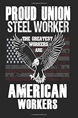 Proud Union Steel Worker: The Greatest Workers Are American Workers