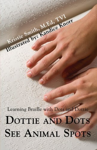 Dottie and Dots See Animal Spots: Learning Braille with Dots and Dottie