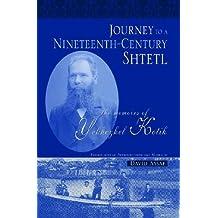Journey to a Nineteenth-Century Shtetl: The Memoirs of Yekhezkel Kotik