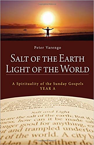Salt of the Earth Light of the World: A Spirituality of the Sunday Gospels Year A