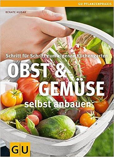 Obst & Gemüse Selbst Anbauen: Schritt Für Schritt Zum Eigenen ... Selbstversorger Garten Anlegen Obst Gemuse