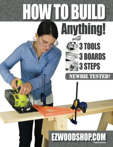 How to Build Anything: With 3 Tools, 3 Boards, and 3 Steps (Best Woodworking Projects To Make Money)