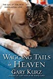 Wagging Tails in Heaven: The Gift Of Our Pets Everlasting Love