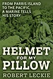 Helmet for My Pillow: From Parris Island to the Pacific, A Marine Tells His Story