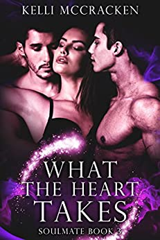 What the Heart Takes: An Elemental Romance (Soulmate Series Book 3) by [McCracken, Kelli]