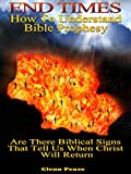 END TIMES: How to understand Bible prophecy: Are there Biblical signs that show us when Jesus will return?