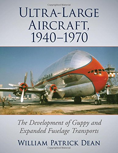 Ultra-large Aircraft 1940-1970: The Development of Guppy and Expanded Fuselage Transports