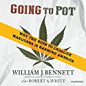 Going to Pot: Why the Rush to Legalize Marijuana Is Harming America Audiobook by William J. Bennett, Robert A. White Narrated by Kevin Stillwell