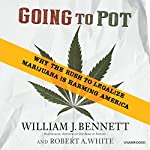 Going to Pot: Why the Rush to Legalize Marijuana Is Harming America | William J. Bennett,Robert A. White