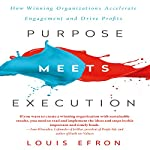Purpose Meets Execution: How Winning Organizations Accelerate Engagement and Drive Profits | Louis Efron