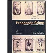 Processos-Crime: Escravidão e Violência em Botucatu