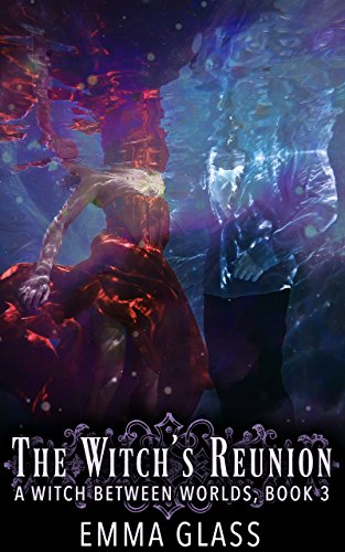 Amazon the witchs reunion a witch between worlds book 3 the witchs reunion a witch between worlds book 3 by glass emma fandeluxe Choice Image