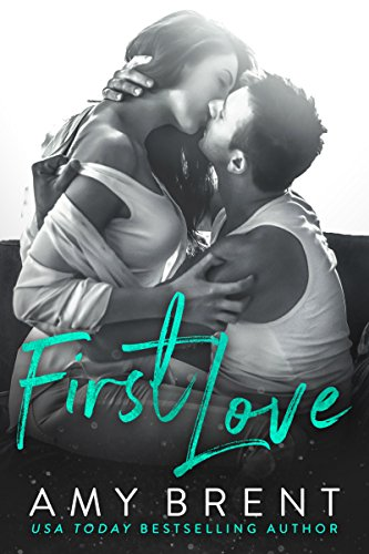 First Love: A Single Dad Second Chance Romance by [Brent, Amy]