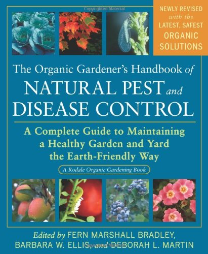 The Organic Gardener's Handbook of Natural Pest and Disease Control: A Complete Guide to Maintaining a Healthy Garden and Yard the Earth-Friendly Way (Rodale Organic Gardening Books (Paperback))