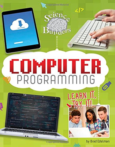 Computer Programming: Learn It, Try It! (Science Brain Builders)