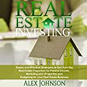 Real Estate Investing: Simple and Effective Strategies to Find Real Turn-Key Real Estate Properties for Passive Income, Marketing Your Properties and Budgeting for Your Real Estate Business Audiobook by Alex Johnson Narrated by Pete Beretta
