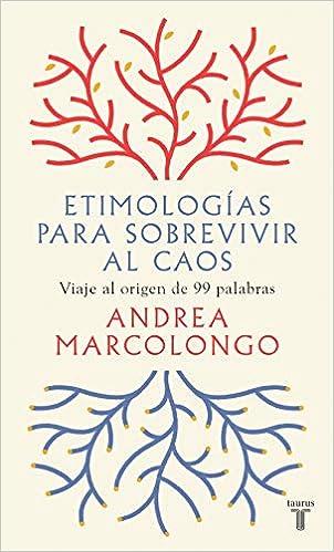 Etimologías para sobrevivir al caos de Andrea Marcolongo