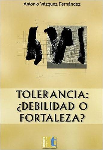 Tolerancia ¿debilidad o fortaleza?: Amazon.es: Vázquez Fernández ...