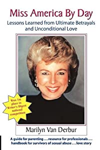 Miss America by Day: Lessons Learned from Ultimate Betrayals and Unconditional Love