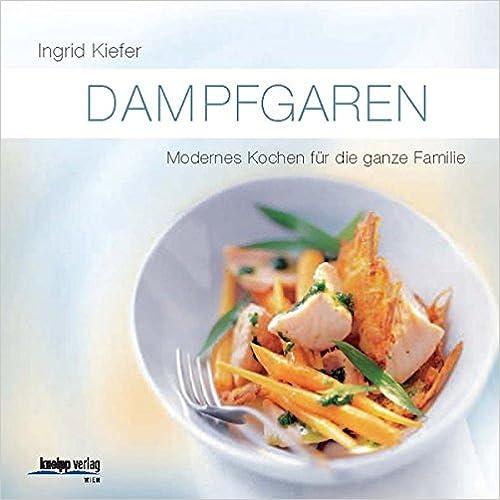 Dampfgaren - Modernes Kochen für die ganze Familie