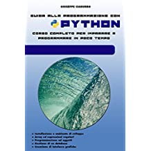 Guida alla programmazione con PYTHON: Corso completo per imparare a programmare  in poco tempo (Italian Edition)