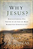Why Jesus?: Rediscovering His Truth in an Age of