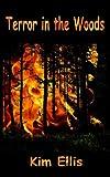 Terror in the Woods, Kim Ellis, 1475154380