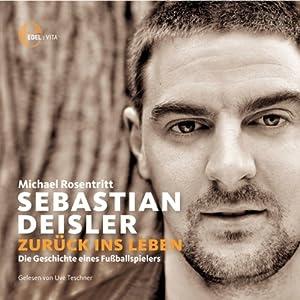 Sebastian Deisler. Zurück ins Leben Hörbuch