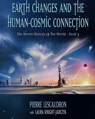 Ebook Earth Changes and the Human Cosmic Connection: The Secret History of the World - Book 3 [D.O.C]