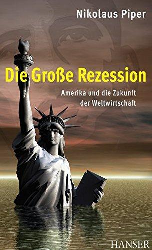 Die Große Rezession: Amerika und die Zukunft der Weltwirtschaft