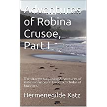 Adventures of Robina Crusoe, Part I: The strange surprising Adventures of Robina Crusoe of Taronto, Scholar of Manners