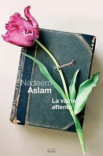 La vaine attente : roman, Aslam, Nadeem